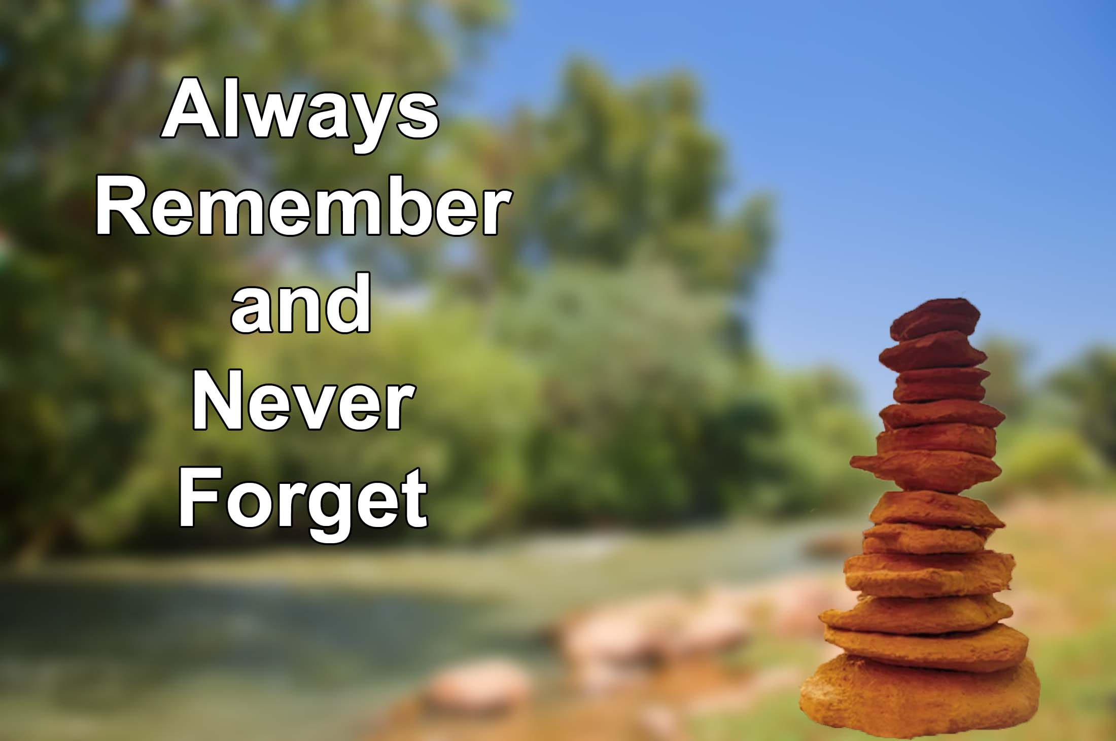 Always Remember and Never Forget