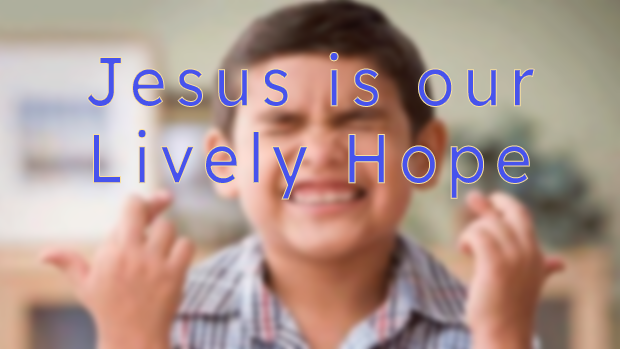 Jesus is our Lively Hope