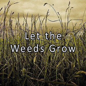 Let the Weeds Grow